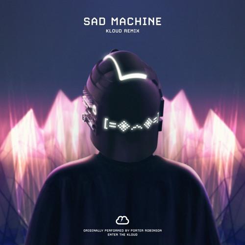 دانلود ریمیکس آهنگ Porter Robinson - Sad Machine از KLOUD