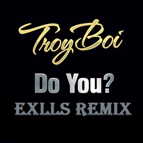 دانلود ریمیکس آهنگ TroyBoi - Do You از Exlls