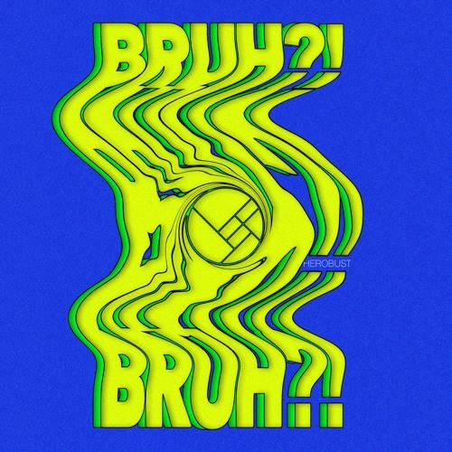 دانلود آهنگ Herobust به نام BRUH