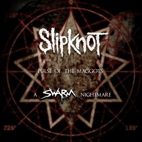 دانلود ریمیکس آهنگ Slipknot - Pulse Of The Maggots از SWARM