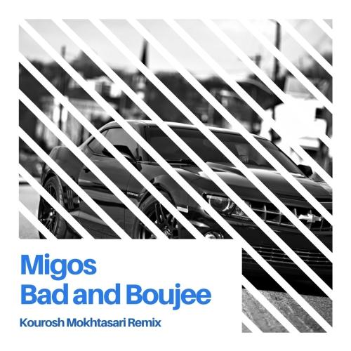دانلود ریمیکس آهنگ Migos - Bad and Boujee از کوروش مختصری