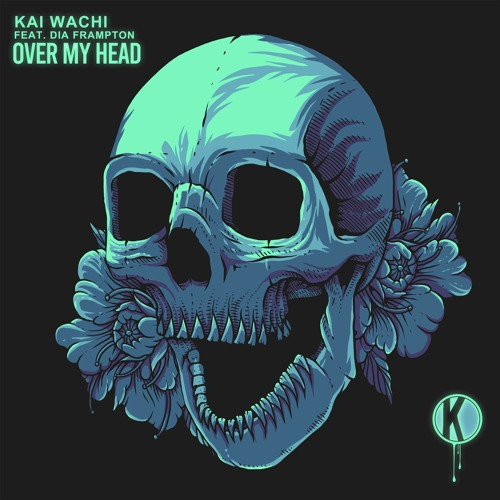 Kai Wachi - Over My Head (ft. Dia Frampton)