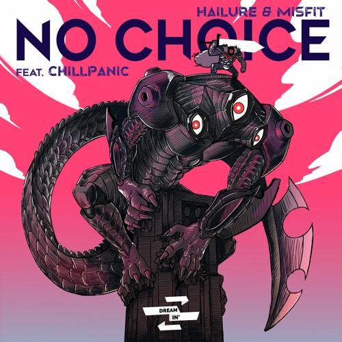 Hailure & Misfit - No Choice (ft. ChillPanic)